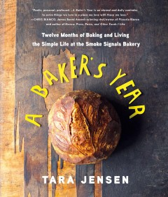 Baker's Year : Twelve Months of Baking and Living the Simple Life at the Smoke Signals Bakery