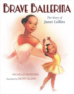 Brave ballerina : the story of Janet Collins / Michelle Meadows ; illustrated by Ebony Glenn. - Michelle Meadows ; illustrated by Ebony Glenn.