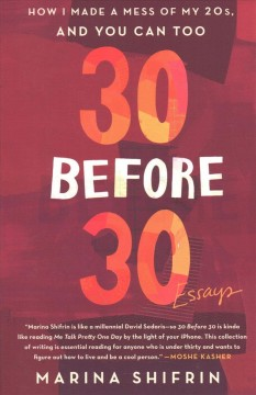 30 Before 30 : How I Made a Mess of My 20s, and You Can Too