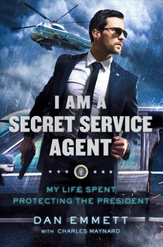 I Am a Secret Service Agent : My Life Spent Protecting the President