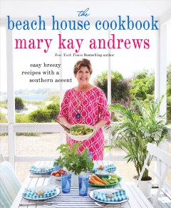 The beach house cookbook : easy breezy recipes with a Southern accent / Mary Kay Andrews.