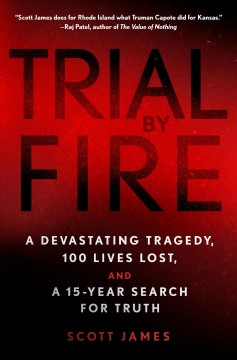 Trial by Fire : A Devastating Tragedy, 100 Lives Lost, and a 15-year Search for Truth
