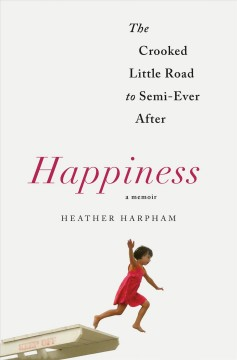 Happiness : A Memoir: the Crooked Little Road to Semi-ever After