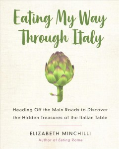 Eating My Way Through Italy : Heading Off the Main Roads to Discover the Hidden Treasures of the Italian Table