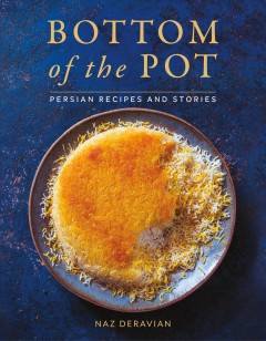 Bottom of the pot : Persian recipes and stories / Naz Deravian. - Naz Deravian.