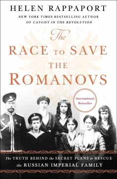 Race to Save the Romanovs : The Truth Behind the Secret Plans to Rescue the Russian Imperial Family