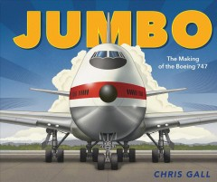 Jumbo : the making of the Boeing 747 / Chris Gall. - Chris Gall.