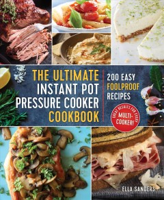 The ultimate instant pot pressure cooker cookbook : 200 easy foolproof recipes / by Ella Sanders. - by Ella Sanders.