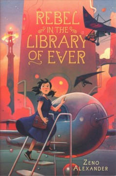 Rebel in the library of ever /  Zeno Alexander. - Zeno Alexander.