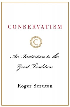Conservatism : an invitation to the great tradition / Roger Scruton.