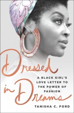 Dressed in Dreams : A Black Girl's Love Letter to the Power of Fashion