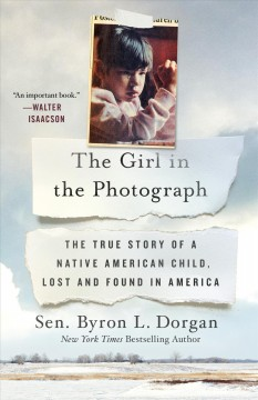 Girl in the Photograph : The True Story of a Lost Native American Child