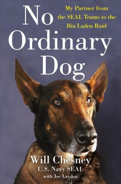 No Ordinary Dog : My Partner from the SEAL Teams to the Bin Laden Raid