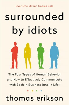 Surrounded by idiots : the four types of human behavior and how to effectively communicate with each in business (and in life) / Thomas Erikson ; translated by Martin Pender and Rod Bradbury. - Thomas Erikson ; translated by Martin Pender and Rod Bradbury.