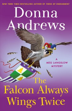 The falcon always wings twice : a Meg Langslow mystery / Donna Andrews.