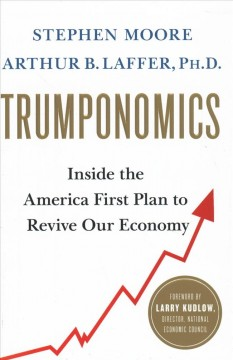Trumponomics : Inside the America First Plan to Revive Our Economy