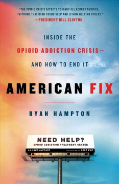 American Fix : Inside the Opioid Addiction Crisis--and How to End It