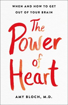 Power of Heart : When and How to Get Out of Your Brain