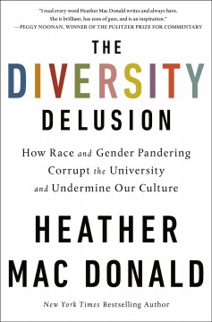 The diversity delusion : how race and gender pandering corrupt the university and undermine our culture / Heather Mac Donald. - Heather Mac Donald.