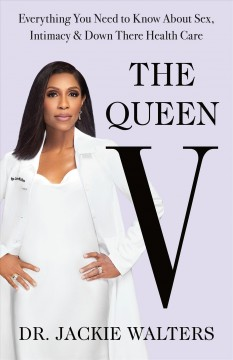 Queen V : Everything You Need to Know About Sex, Intimacy, and Down There Health Care