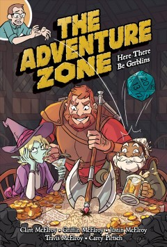 The adventure zone Volume 1,  based on the podcast by Griffin McElroy, Clint McElroy, Travis McElroy, Justin McElroy ; adaptation by Clint McElroy, Carey Pietsch ; art by Carey Pietsch. - based on the podcast by Griffin McElroy, Clint McElroy, Travis McElroy, Justin McElroy ; adaptation by Clint McElroy, Carey Pietsch ; art by Carey Pietsch.