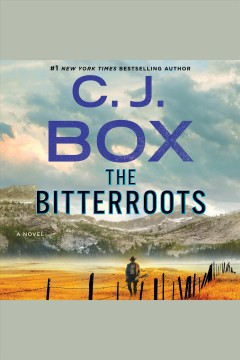 The Bitterroots : a novel / C.J. Box. - C.J. Box.