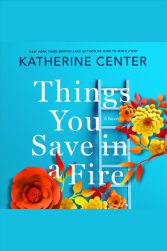 Things you save in a fire /  Katherine Center. - Katherine Center.