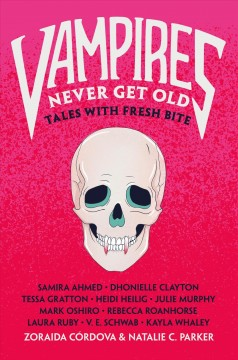 Vampires never get old : tales with fresh bite / edited by Zoraida Córdova and Natalie C. Parker. - edited by Zoraida Córdova and Natalie C. Parker.