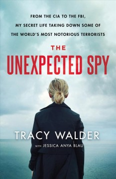Unexpected Spy : From the CIA to the FBI, My Secret Life Taking Down Some of the World's Most Notorious Terrorists