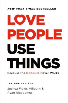 Love People Use Things : Because the Opposite Never Works