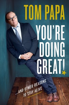 You're doing great! : and other reasons to stay alive / Tom Papa.