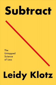 Subtract : The Untapped Science of Less