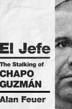 El Jefe : The Story of Chapo Guzmán and His Pursuers
