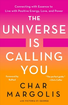 Universe Is Calling You : Connecting With Essence to Live With Positive Energy, Love, and Power