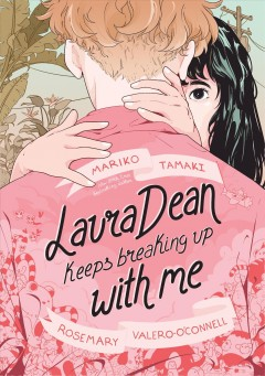 Laura Dean keeps breaking up with me /  Mariko Tamaki; Rosemary Valero-O'Connell.