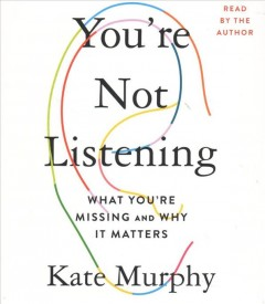 You're not listening : what you're missing and why it matters / Kate Murphy. - Kate Murphy.