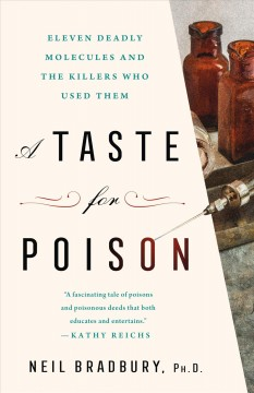Taste for Poison : Eleven Deadly Molecules and the Killers Who Used Them