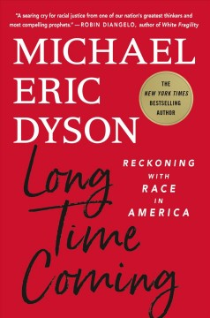 Long time coming : reckoning with race in America / Michael Eric Dyson. - Michael Eric Dyson.