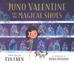 Juno Valentine and the magical shoes /  written by Eva Chen ; illustrated by Derek Desierto.