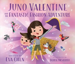 Juno Valentine and the fantastic fashion adventure /  written by Eva Chen ; illustrated by Derek Desierto. - written by Eva Chen ; illustrated by Derek Desierto.
