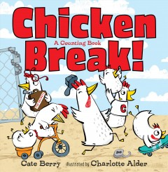 Chicken break! : a counting book / Cate Berry ; illustrated by Charlotte Alder. - Cate Berry ; illustrated by Charlotte Alder.