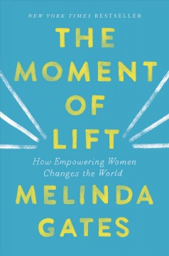 Moment of Lift : How Empowering Women Changes the World