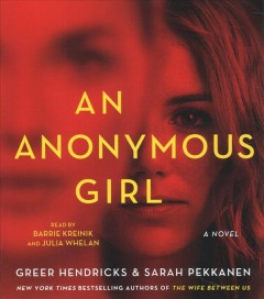 An anonymous girl /  Greer Hendricks and Sarah Pekkanen. - Greer Hendricks and Sarah Pekkanen.