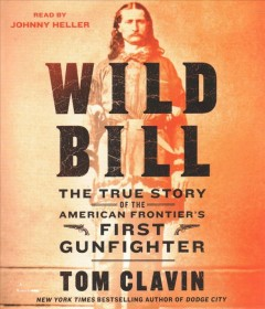 Wild Bill : the true story of the American frontier's first gunfighter / Tom Clavin. - Tom Clavin.