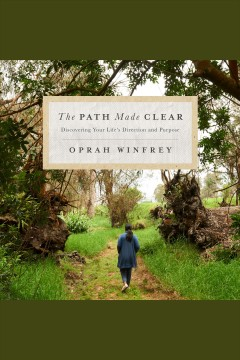The path made clear : discovering your life's direction and purpose / Oprah Winfrey. - Oprah Winfrey.