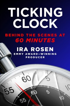 Ticking Clock : Behind the Scenes at 60 Minutes