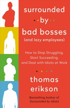 Surrounded by Bad Bosses and Lazy Employees : How to Stop Struggling, Start Succeeding, and Deal With Idiots at Work