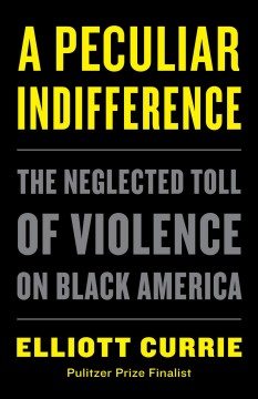 Peculiar Indifference : The Neglected Toll of Violence on Black America