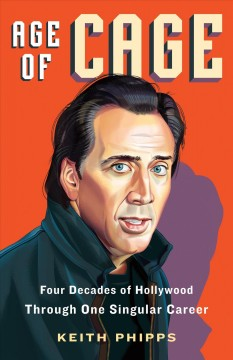 Age of Cage : Four Decades of Hollywood Through One Singular Career