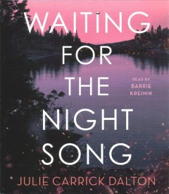 Waiting for the night song /  Julie Carrick Dalton. - Julie Carrick Dalton.
